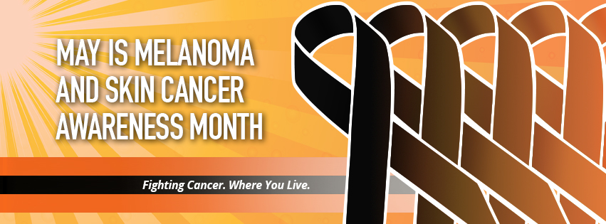 May is Melanoma and Skin Cancer Awareness Month - Oncology ...